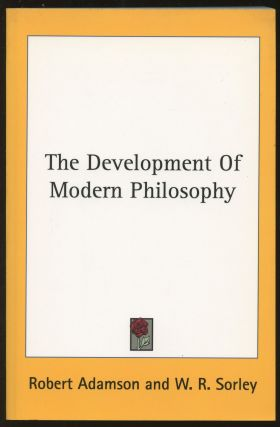 The Development of Modern Philosophy. Robert Adamson, W R. Sorley