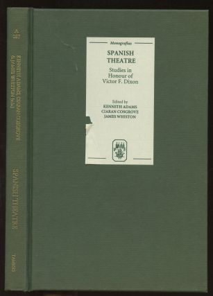Spanish Theatre: Studies in Honour of Victor F. Dixon. Kenneth Adams, Ciaran Cosgrove, James Whiston