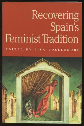 Recovering Spain's Feminist Tradition. Lisa Vollendorf