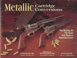 Metallic Cartridge Conversions: The History of the Guns & Modern Reproductions. Dennis Adler, Tom...