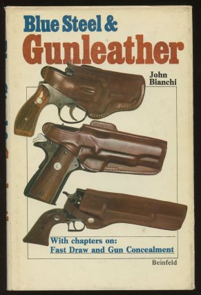 Blue Steel & Gunleather: A Practical Guide to Holsters. John Bianchi