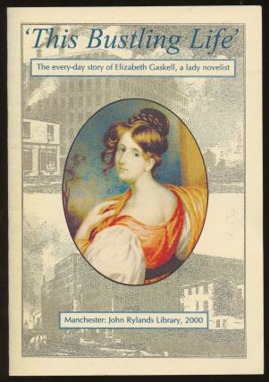 This Bustling Life: The Every-Day Story of Elizabeth Gaskell, Lady Novelist. Frances Baker, Carol...