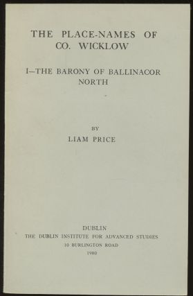 The Place-Names of Co. Wicklow: I--The Barony of Ballinacor North (This volume only). Liam Price