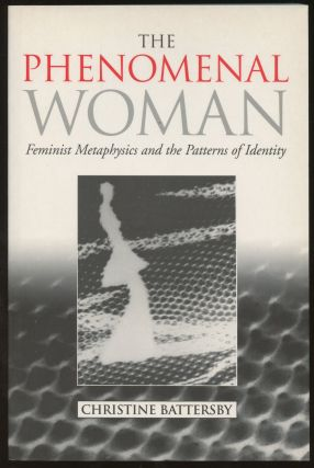 The Phenomenal Woman: Feminist Metaphysics and the Patterns of Identity. Christine Battersby