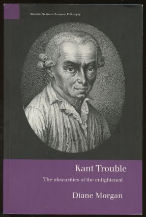 Kant Trouble: The Obscurities of the Enlightened. Diane Morgan