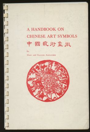 A Handbook on Chinese Art Symbols. Mary and Frances Alexander