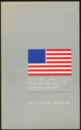 Future Directions for Museums of American Art: A Symposium Held at the Amon Carter Museum of...