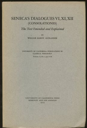 Seneca's Dialogues VI, XI, XII (Consolationes): The Text Emended and Explained--Volume 13, No. 2,...