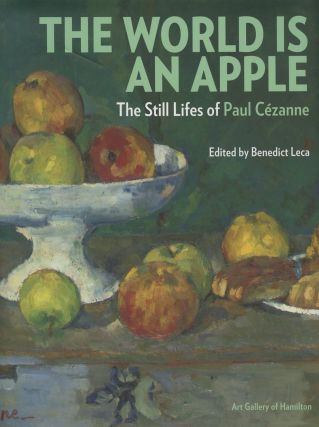 The World Is an Apple: The Still Lifes of Paul Cezanne. Benedict-- Leca, Philippe Cezanne