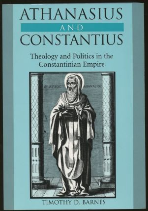 Athanasius and Constantius: Theology and Politics in the Constantinian Empire