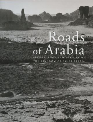Roads of Arabia: Archaeology and History of the Kingdom of Saudi Arabia. Ali Ibrahim Al-Ghabban