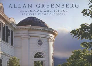 Allan Greenberg: Classical Architect. Allan Greenberg, Carolyne Roehm