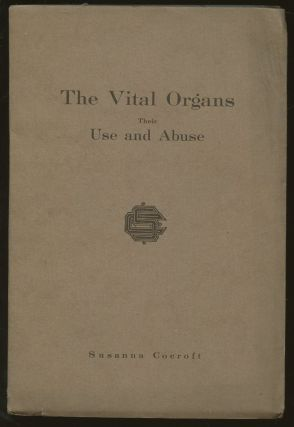 The Vital Organs: Their Use and Abuse. Susanna Cocroft