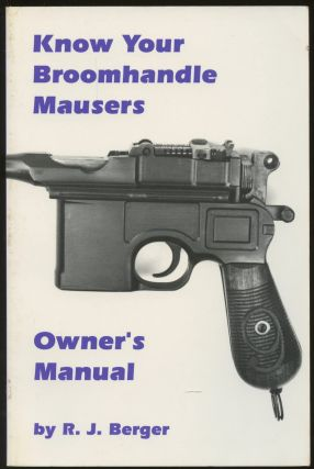 Know Your Broomhandle Mausers. R. J. Berger