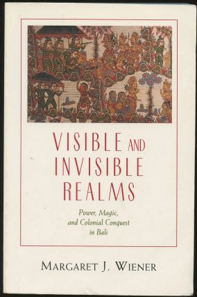 Visible and Invisible Realms: Power, Magic, and Colonial Conquest in Bali. Margaret J. Wiener