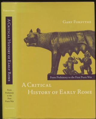 A Critical History of Early Rome: From Prehistory to the First Punic War. Gary Forsythe