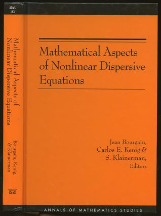 Mathematical Aspects of Nonlinear Dispersive Equations. Jean Bourgain, Carlos E. Kenig, S....