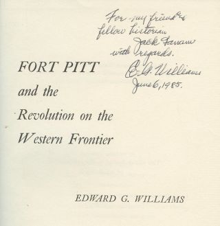 Fort Pitt and the Revolution on the Western Frontier [Inscribed by Williams!]