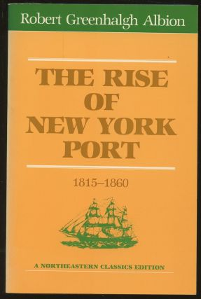 The Rise of New York Port [1815-1860]. Robert Greenhalgh Albion, Jennie Barnes Pope