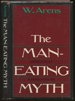 The Man-Eating Myth: Anthropology & Anthropophagy. W. Arens
