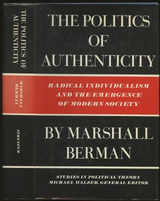 The Politics of Authenticity: Radical Individualism and the Emergence of Modern Society. Marshall...