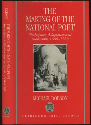 The Making of the National Poet: Shakespeare, Adaptation and Authorship, 1660-1769. Michael Dobson
