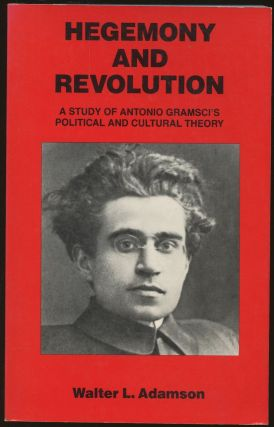 Hegemony and Revolution: A Study of Antonio Gramsci's Political and Cultural Theory. Walter L....