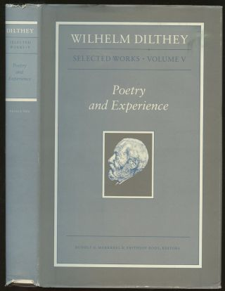 Poetry and Experience [Wilhelm Dilthey Selected Works, Volume V]. Wilhelm Dilthey, Rudolf A....
