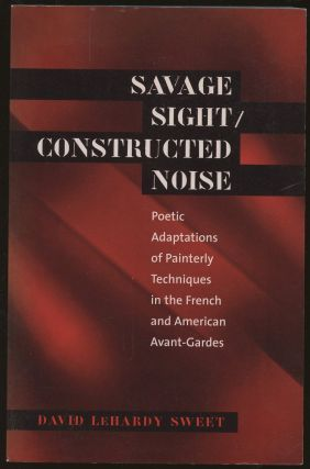Savage Sight/Constructed Noise: Poetic Adaptations of Painterly Techniques in the French and...