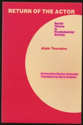 Return of the Actor: Social Theory in Postindustrial Society. Alain Touraine, Stanley Aronowitz,...