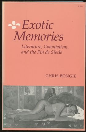 Exotic Memories: Literature, Colonialism, and the Fin De Siecle. Chris Bongie