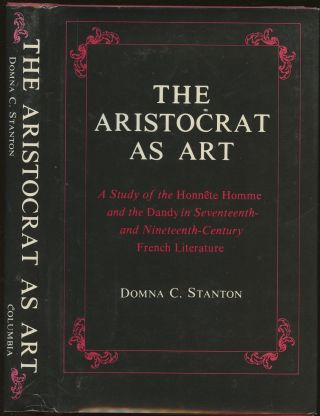 The Aristocrat as Art: A Study of the Honnete Homme and the Dandy in Seventeenth- and...