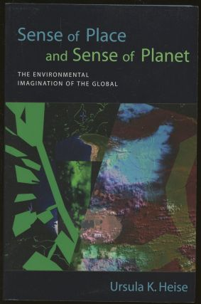 Sense of Place and Sense of Planet: The Environmental Imagination of the Global. Ursula K. Heise