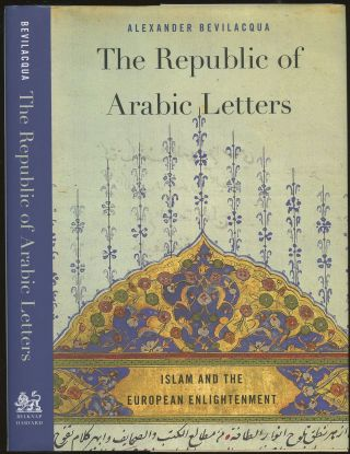 The Republic of Arabic Letters: Islam and the European Enlightenment. Alexander Bevilacqua