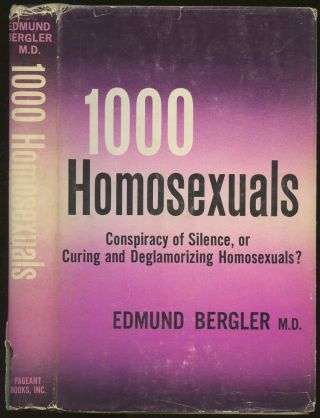 One Thousand Homosexuals: Conspiracy of Silence, or Curing and Deglamorizing Homosexuals? Edmund...