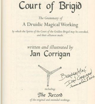 Convoking the Court of Brigid: The Grammary of a Druidic Magical Working, By Which the Spirits of the Court of the Goddess Brigid May Be Convoked, and Their Alliances Made [Inscribed by Corrigan!]