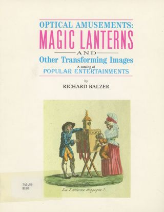 Optical Amusements: Magic Lanterns and Other Transforming Images - A Catalog of Popular...
