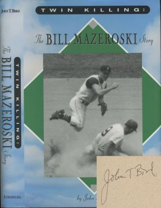 Twin Killing: The Bill Mazeroski Story. John T. Bird