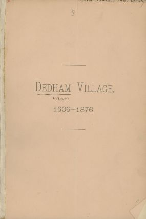 A Plan of Dedham Village, MASS., 1636-1876, with descriptions of...