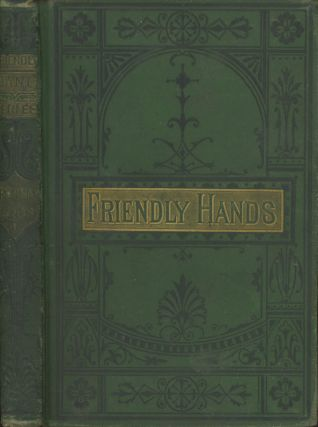 Friendly Hands and Kindly Words. Stories Illustrative of the Law of Kindness; the Power of...