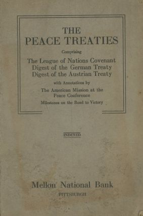 The Peace Treaties, comprising The League of Nations Covenant, Digest of the German Treaty,...