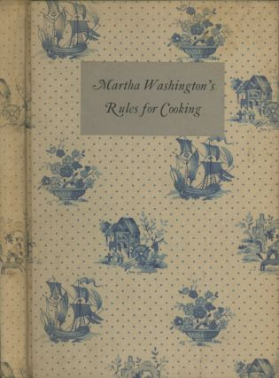 Martha Washington's Rules for Cooking: Used Everyday at Mt. Vernon--Those...