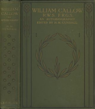 William Callow, R.W.S., F.R.G.S. - An Autobiography...