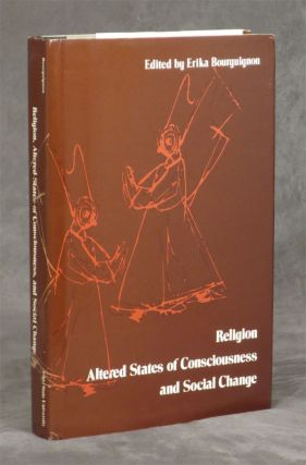 Religion, Altered States of Consciousness, and Social Change. Erika Bourguignon