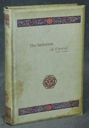 The Imitation of Christ: Four Books; Translated from the Latin...