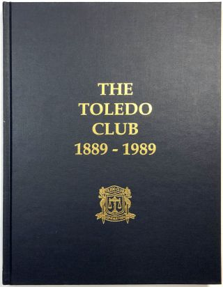 Toledo Club, 1889-1989. Carl N. White