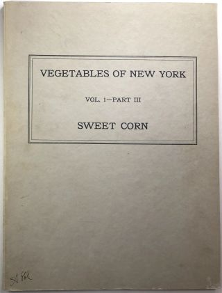 The Vegetables of New York, Vol. 1, Part III - Sweet Corn. William T. Tapley, Walter D. Enzie,...