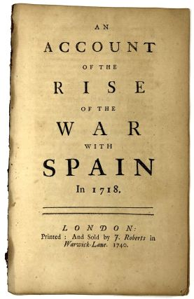 An Account of the Rise of the War with Spain...