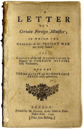 A letter to a certain foreign minister; in which the grounds of the present war are truly stated:...