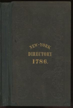 The New York Directory, containing A Valuable and Well Calculated...